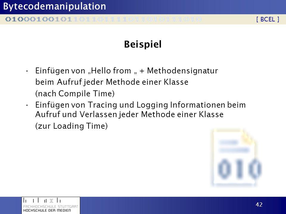 Bytecodemanipulation 43 Weitere Frameworks BCEL Jikes Bytecode Toolkit (JikesBT) Javassist –Ermöglicht abstraktere Bytecode Manipulation über Method.append( System.out.println(\ Test\ ); ); [ Frameworks ]