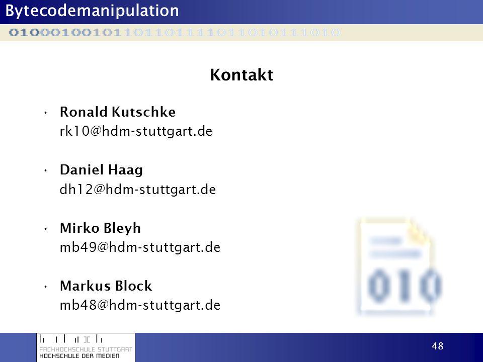 Bytecodemanipulation 48 Kontakt Ronald Kutschke rk10@hdm-stuttgart.de Daniel Haag dh12@hdm-stuttgart.de Mirko Bleyh mb49@hdm-stuttgart.de Markus Block
