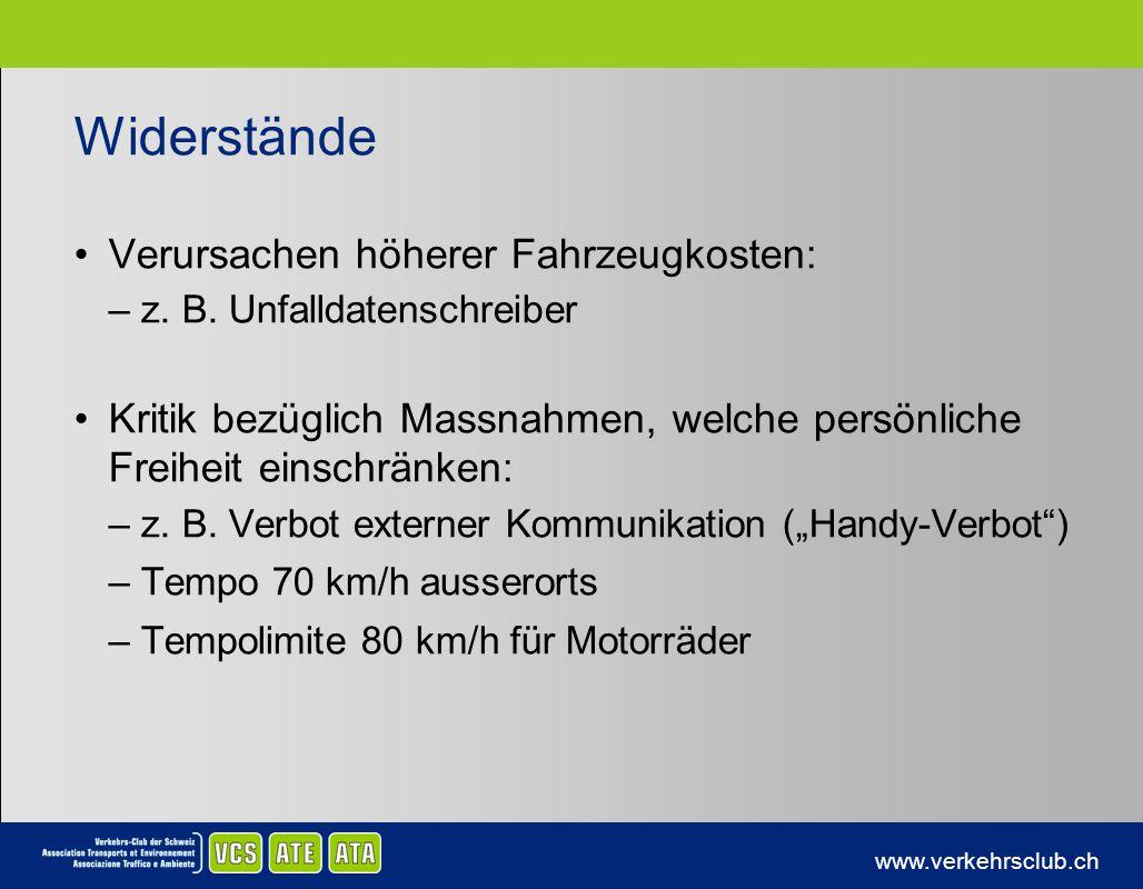 www.verkehrsclub.ch Widerstände Verursachen höherer Fahrzeugkosten: –z. B. Unfalldatenschreiber Kritik bezüglich Massnahmen, welche persönliche Freihe