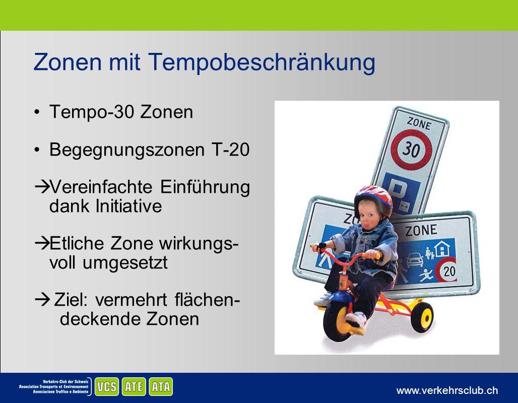 www.verkehrsclub.ch Zonen mit Tempobeschränkung Tempo-30 Zonen Begegnungszonen T-20 Vereinfachte Einführung dank Initiative Etliche Zone wirkungs- vol