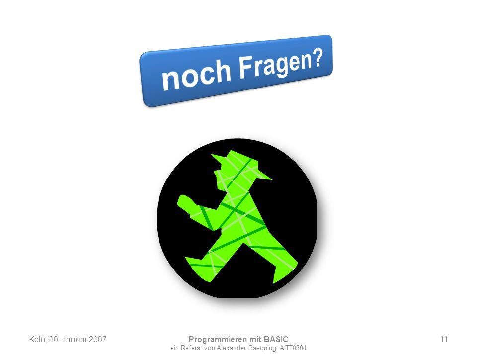 Köln, 20. Januar 2007 Programmieren mit BASIC ein Referat von Alexander Rasquing, AITT0304 11