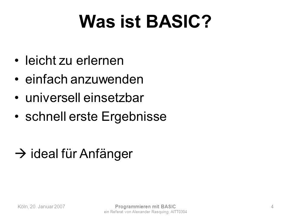 Was ist BASIC? leicht zu erlernen einfach anzuwenden universell einsetzbar schnell erste Ergebnisse ideal für Anfänger Köln, 20. Januar 2007 Programmi