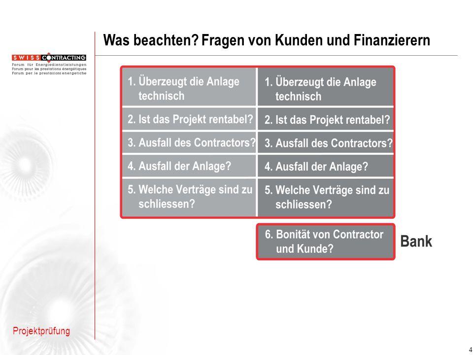 5 Projektprüfung Swiss Contracting Der Prüfbericht sichert Qualität und Akzeptanz Nutzen bei positiver Beurteilung: Finanzierungsempfehlung Weiterbetriebsgarantie