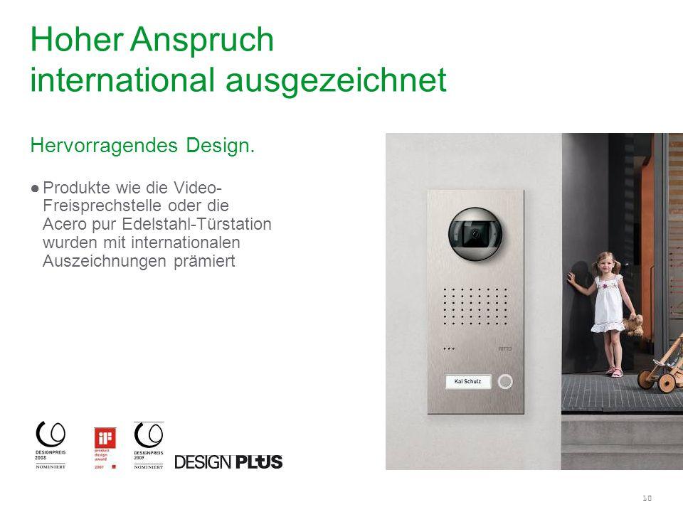 10 Hervorragendes Design. Produkte wie die Video- Freisprechstelle oder die Acero pur Edelstahl-Türstation wurden mit internationalen Auszeichnungen p