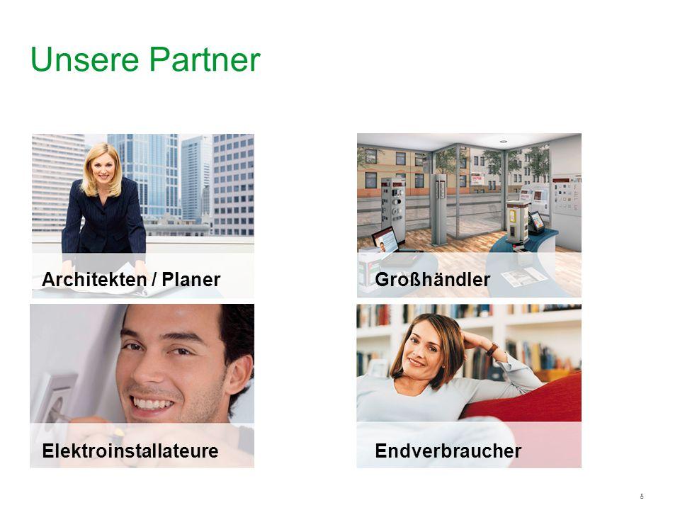 8 Architekten / Planer Endverbraucher Elektroinstallateure Unsere Partner Großhändler