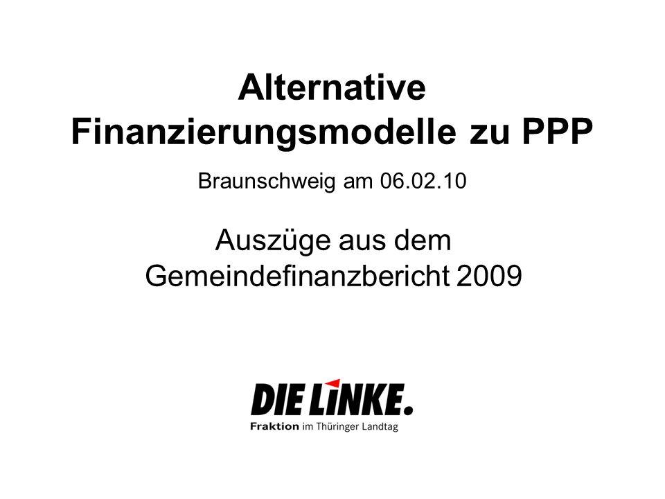 Alternative Finanzierungsmodelle zu PPP Braunschweig am 06.02.10 Auszüge aus dem Gemeindefinanzbericht 2009