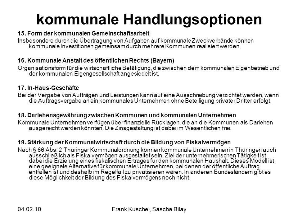 04.02.10Frank Kuschel, Sascha Bilay kommunale Handlungsoptionen 15. Form der kommunalen Gemeinschaftsarbeit Insbesondere durch die Übertragung von Auf