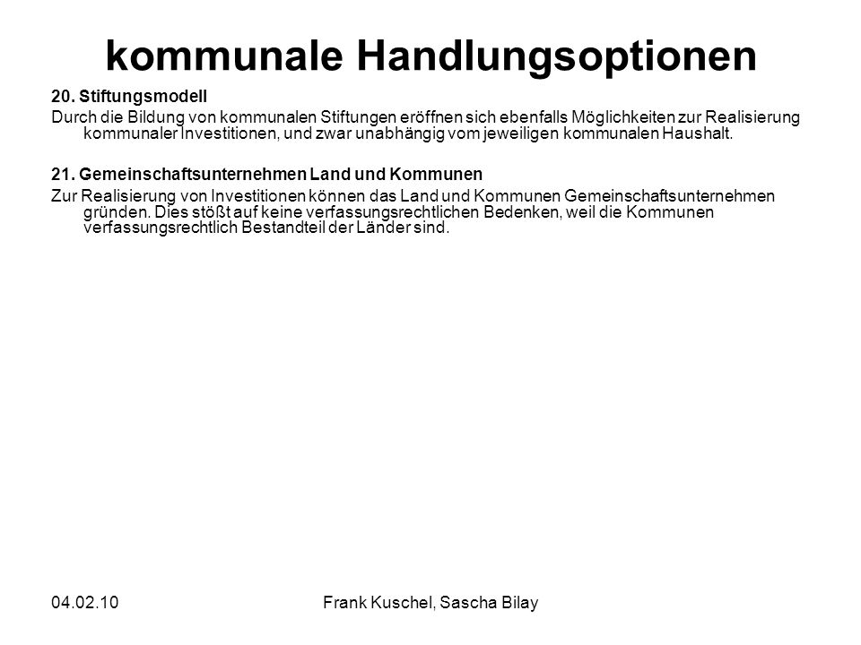 04.02.10Frank Kuschel, Sascha Bilay kommunale Handlungsoptionen 20. Stiftungsmodell Durch die Bildung von kommunalen Stiftungen eröffnen sich ebenfall