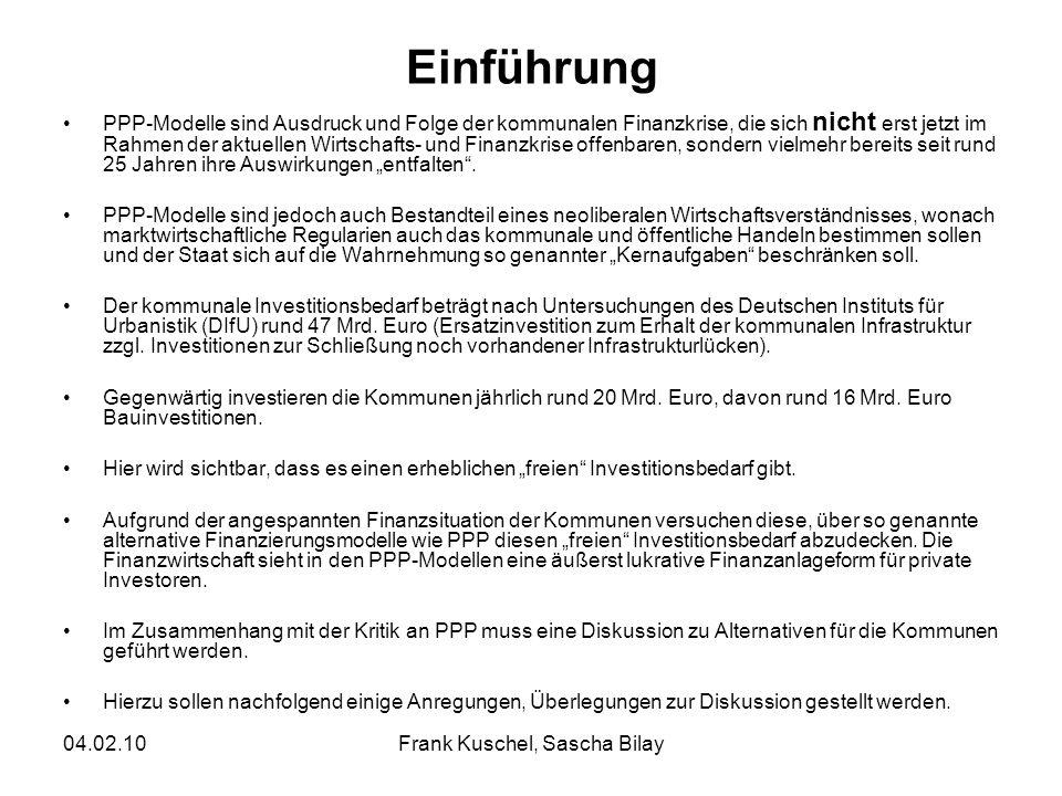04.02.10Frank Kuschel, Sascha Bilay Einführung PPP-Modelle sind Ausdruck und Folge der kommunalen Finanzkrise, die sich nicht erst jetzt im Rahmen der aktuellen Wirtschafts- und Finanzkrise offenbaren, sondern vielmehr bereits seit rund 25 Jahren ihre Auswirkungen entfalten.