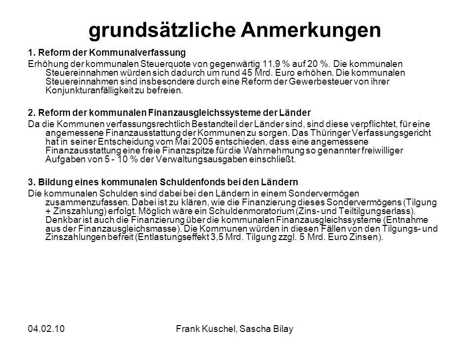 04.02.10Frank Kuschel, Sascha Bilay grundsätzliche Anmerkungen 1. Reform der Kommunalverfassung Erhöhung der kommunalen Steuerquote von gegenwärtig 11