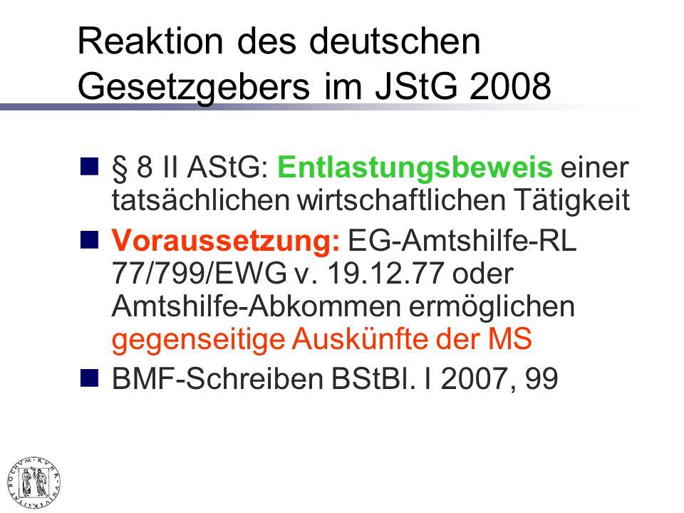 Reaktion des deutschen Gesetzgebers im JStG 2008 § 8 II AStG: Entlastungsbeweis einer tatsächlichen wirtschaftlichen Tätigkeit Voraussetzung: EG-Amtshilfe-RL 77/799/EWG v.