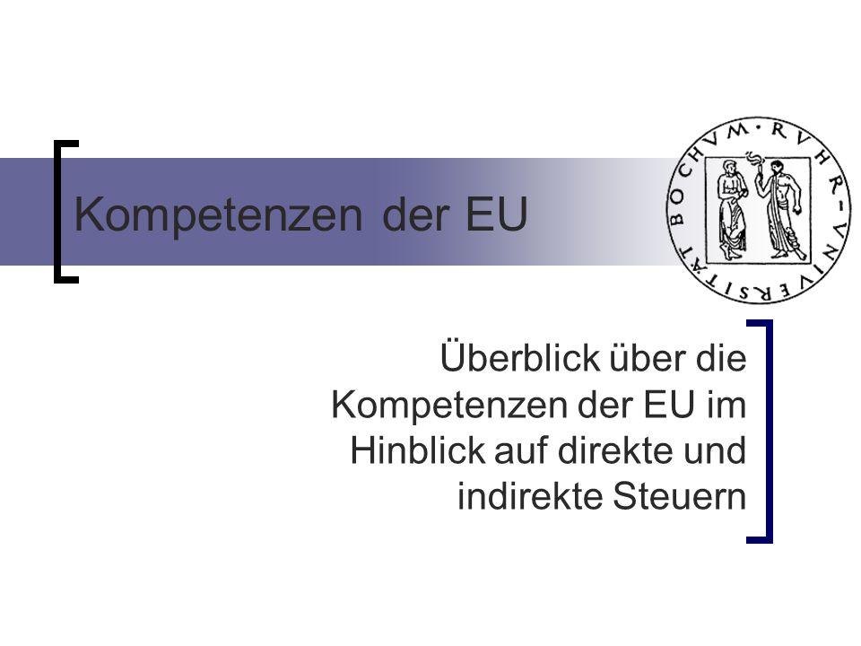 Kompetenzen der EU Überblick über die Kompetenzen der EU im Hinblick auf direkte und indirekte Steuern