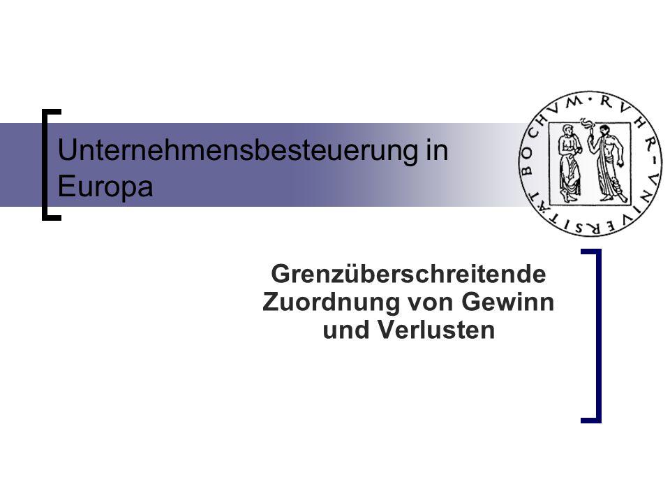 Unternehmensbesteuerung in Europa Grenzüberschreitende Zuordnung von Gewinn und Verlusten