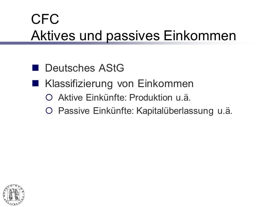 CFC Aktives und passives Einkommen Deutsches AStG Klassifizierung von Einkommen Aktive Einkünfte: Produktion u.ä.