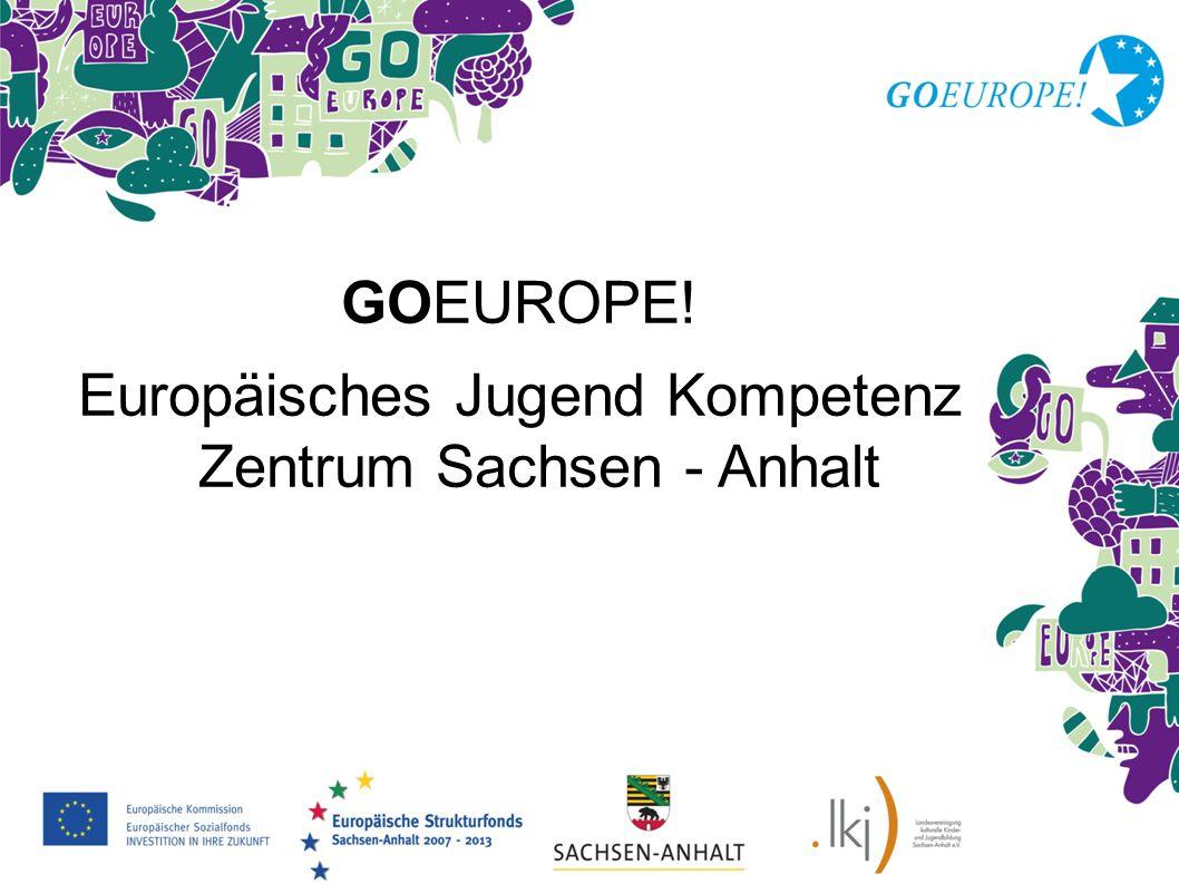 GOEUROPE! Europäisches Jugend Kompetenz Zentrum Sachsen - Anhalt