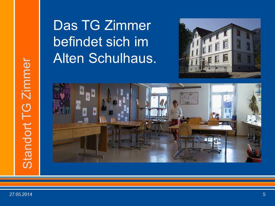 27.05.20145 Das TG Zimmer befindet sich im Alten Schulhaus. Standort TG Zimmer
