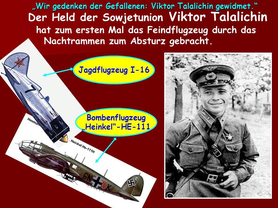 Im Talalichin-Museum, im College 28 in Moskau Im Talalichin-Museum, Schule 480, Moskau Im Dorf Kamenka, am Ort, wo Talalichins Jagdflugzeug gestürzt ist.
