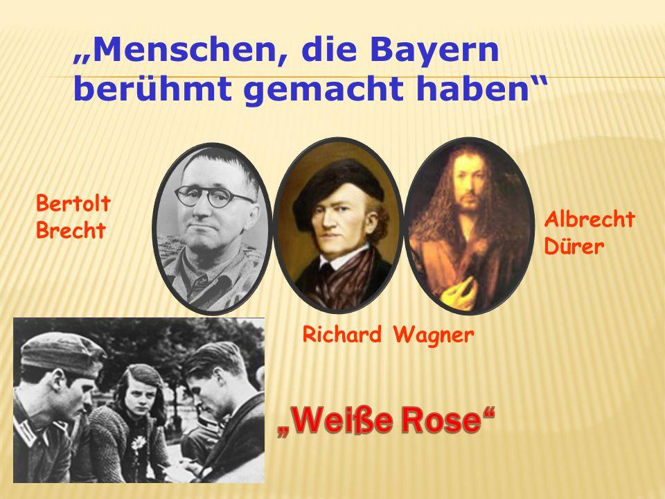 Menschen, die Bayern berühmt gemacht haben Albrecht Dürer Richard Wagner Bertolt Brecht