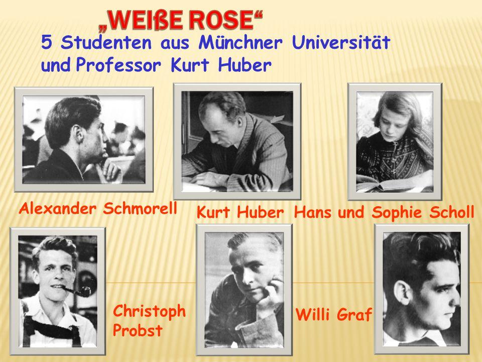 5 Studenten aus Münchner Universität und Professor Kurt Huber Hans und Sophie Scholl Christoph Probst Alexander Schmorell Willi Graf Kurt Huber