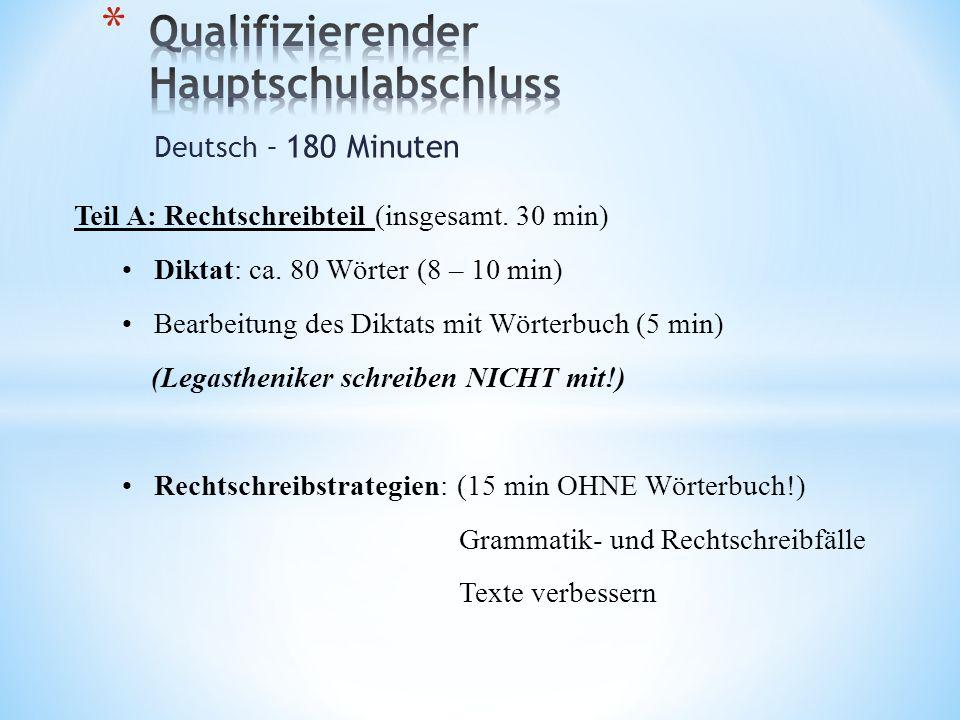 Deutsch – 180 Minuten Teil A: Rechtschreibteil (insgesamt. 30 min) Diktat: ca. 80 Wörter (8 – 10 min) Bearbeitung des Diktats mit Wörterbuch (5 min) (