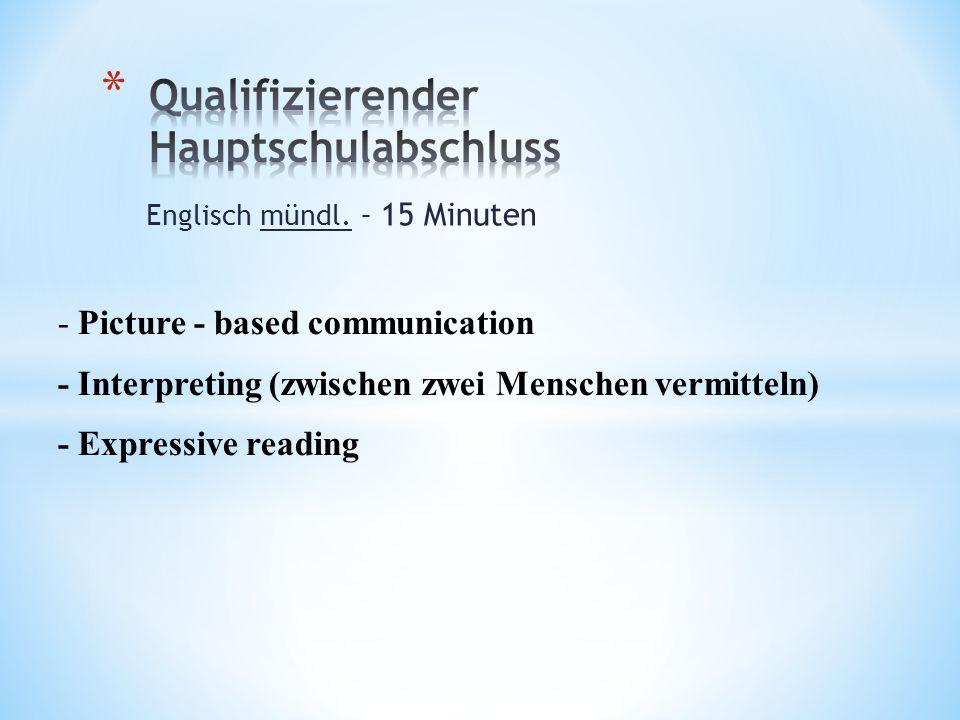 Englisch mündl. – 15 Minuten - Picture - based communication - Interpreting (zwischen zwei Menschen vermitteln) - Expressive reading
