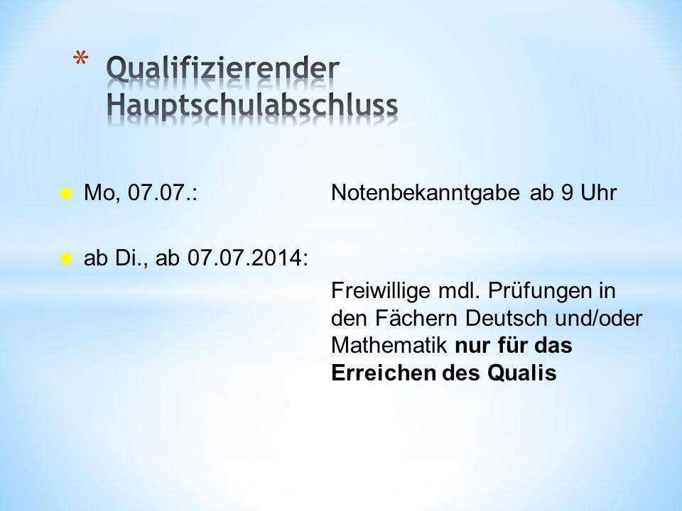 Mo, 07.07.:Notenbekanntgabe ab 9 Uhr ab Di., ab 07.07.2014: Freiwillige mdl. Prüfungen in den Fächern Deutsch und/oder Mathematik nur für das Erreiche