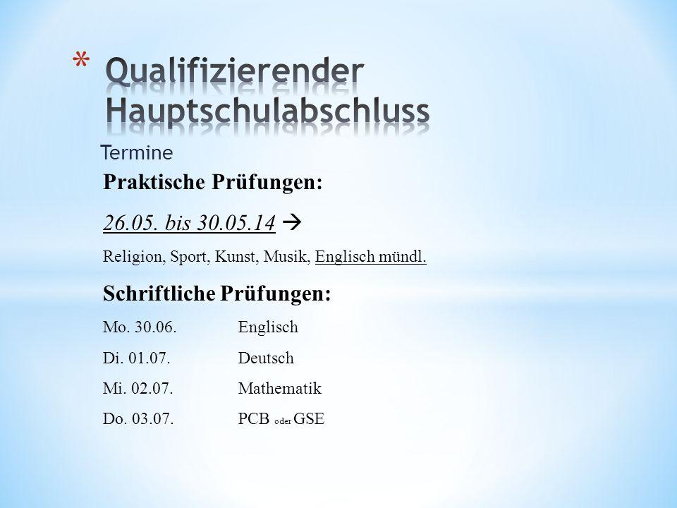 Termine Praktische Prüfungen: 26.05. bis 30.05.14 26.05. bis 30.05.14 Religion, Sport, Kunst, Musik, Englisch mündl. Schriftliche Prüfungen: Mo. 30.06
