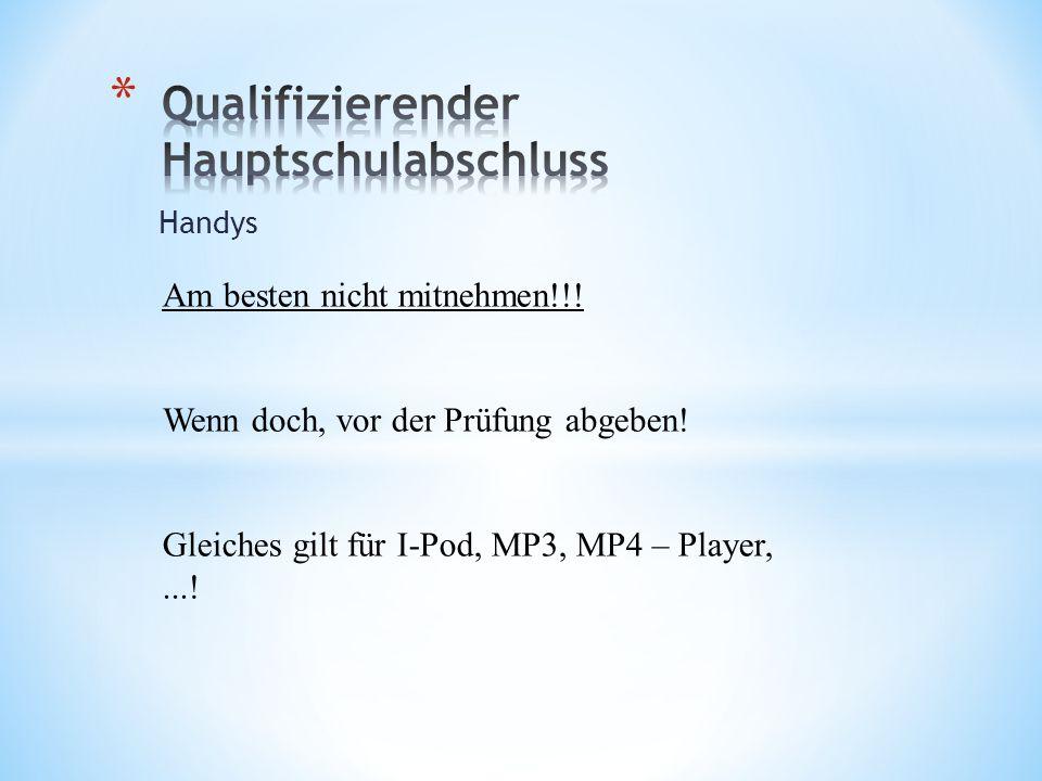 Handys Am besten nicht mitnehmen!!! Wenn doch, vor der Prüfung abgeben! Gleiches gilt für I-Pod, MP3, MP4 – Player,...!