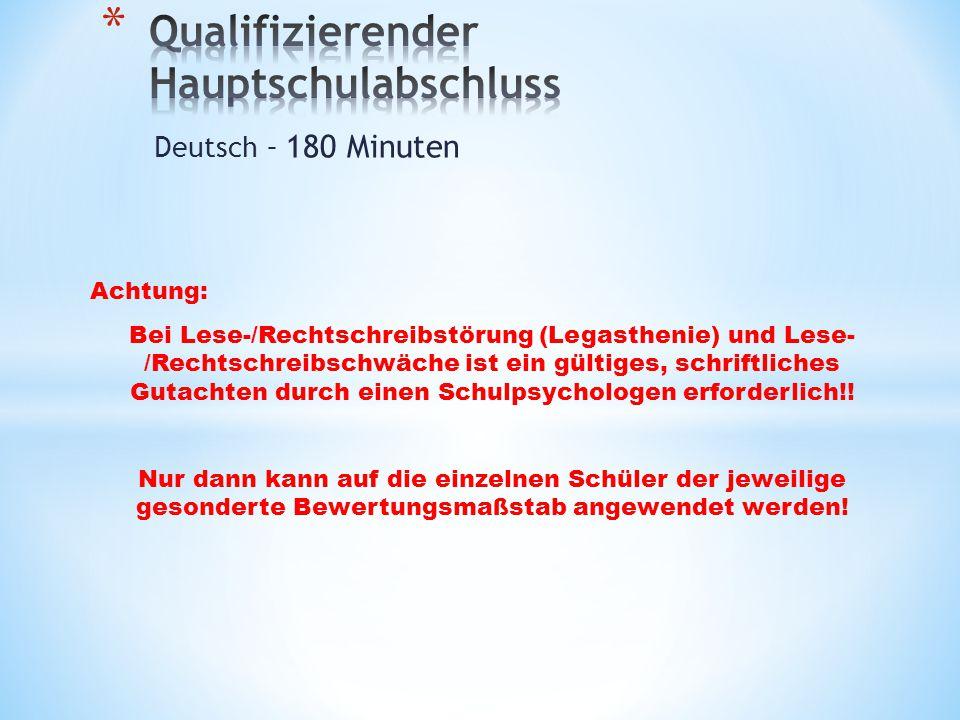 Deutsch – 180 Minuten Achtung: Bei Lese-/Rechtschreibstörung (Legasthenie) und Lese- /Rechtschreibschwäche ist ein gültiges, schriftliches Gutachten d
