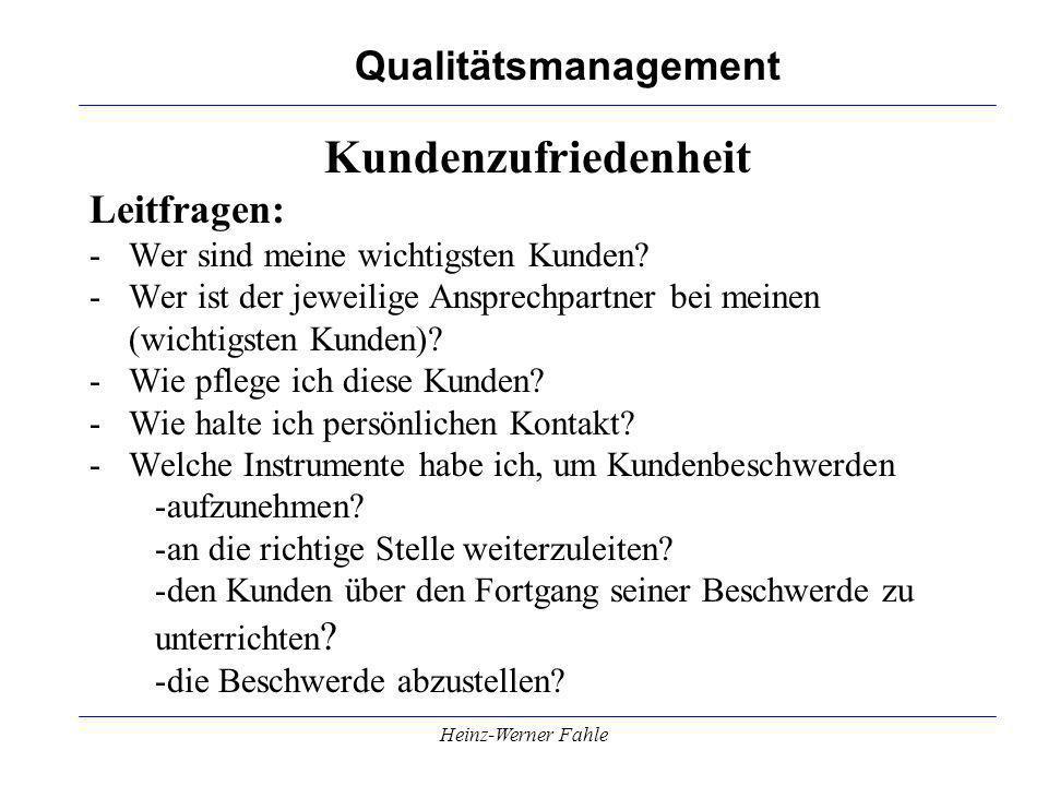 Qualitätsmanagement Heinz-Werner Fahle Kundenzufriedenheit Leitfragen: -Wer sind meine wichtigsten Kunden? -Wer ist der jeweilige Ansprechpartner bei