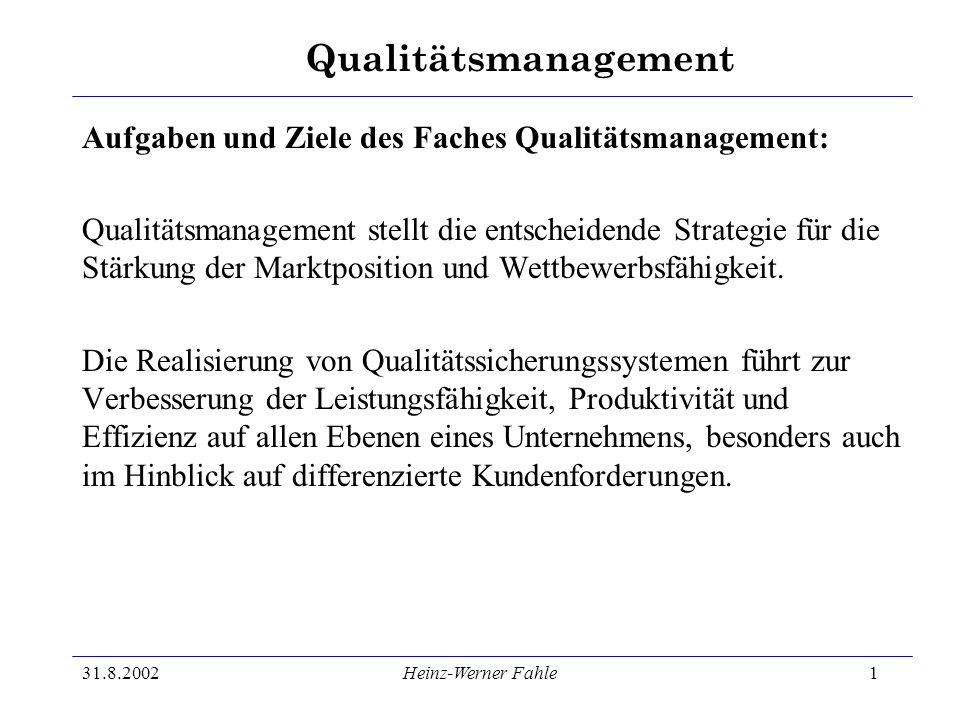 Qualitätsmanagement 31.8.2002Heinz-Werner Fahle1 Aufgaben und Ziele des Faches Qualitätsmanagement: Qualitätsmanagement stellt die entscheidende Strat