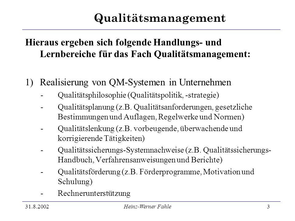 Qualitätsmanagement 31.8.2002Heinz-Werner Fahle3 Hieraus ergeben sich folgende Handlungs- und Lernbereiche für das Fach Qualitätsmanagement: 1)Realisi