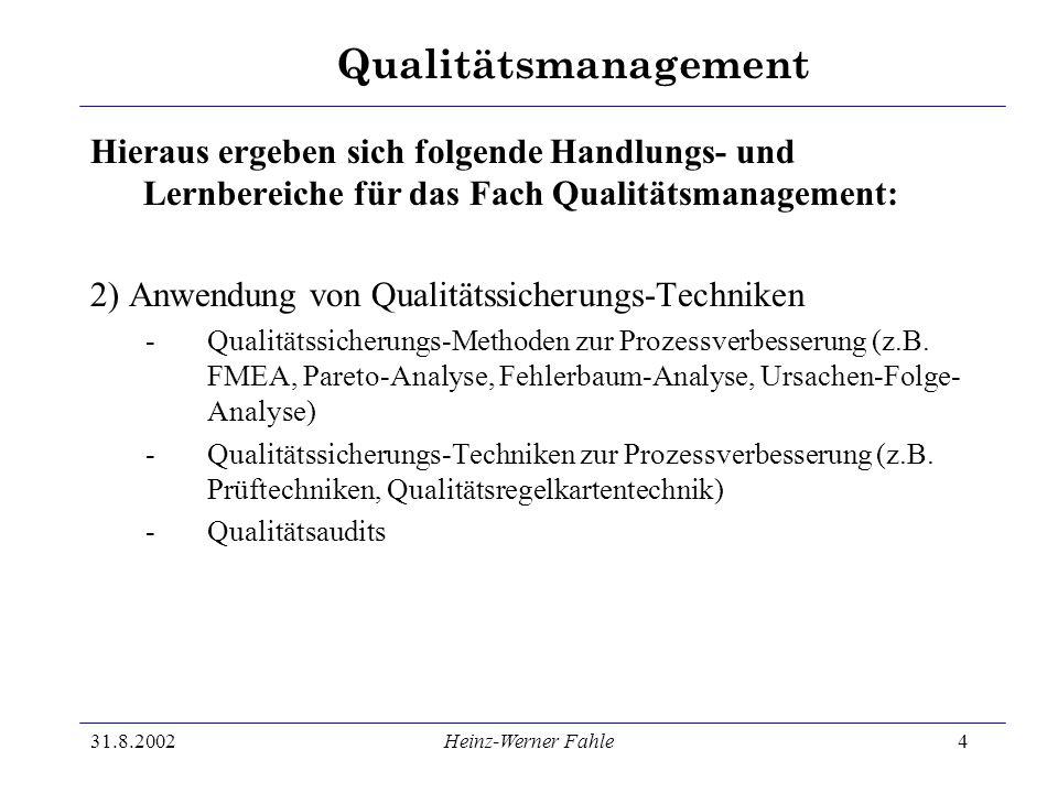 Qualitätsmanagement 31.8.2002Heinz-Werner Fahle4 Hieraus ergeben sich folgende Handlungs- und Lernbereiche für das Fach Qualitätsmanagement: 2) Anwend