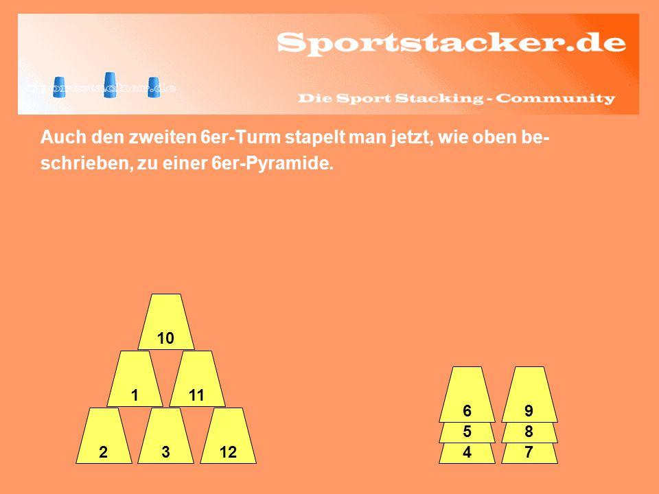 Auch den zweiten 6er-Turm stapelt man jetzt, wie oben be- schrieben, zu einer 6er-Pyramide. 324 5 6 7 8 9 12 111 10