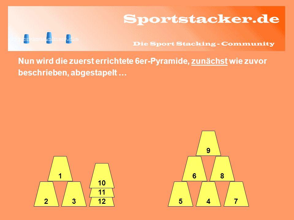 Nun wird die zuerst errichtete 6er-Pyramide, zunächst wie zuvor beschrieben, abgestapelt … 3245 6 7 8 9 12 11 1 10
