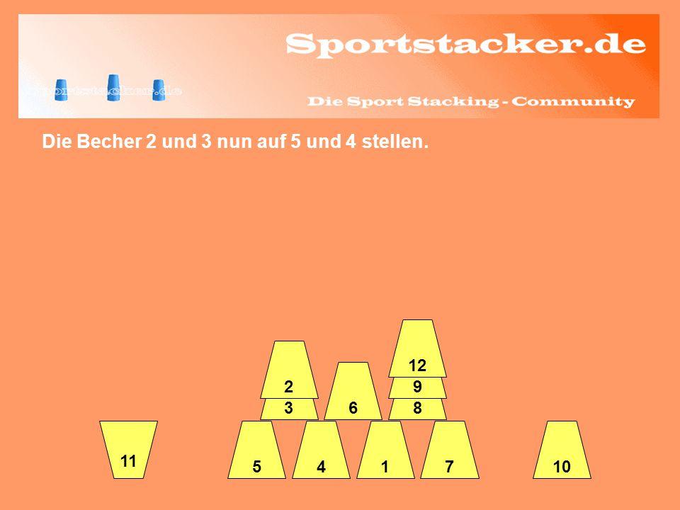 Die Becher 2 und 3 nun auf 5 und 4 stellen. 45 63 2 17 8 9 12 10 11