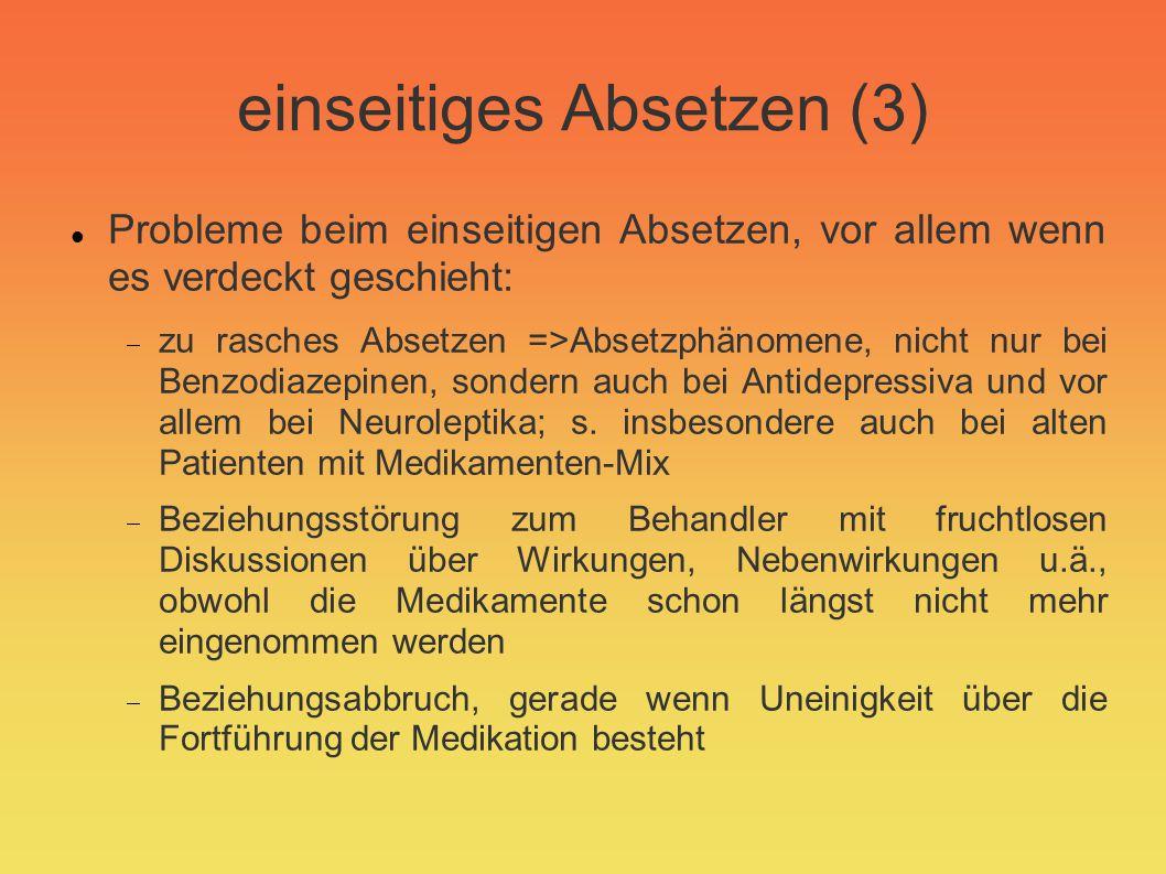 einseitiges Absetzen (3) Probleme beim einseitigen Absetzen, vor allem wenn es verdeckt geschieht: zu rasches Absetzen =>Absetzphänomene, nicht nur be
