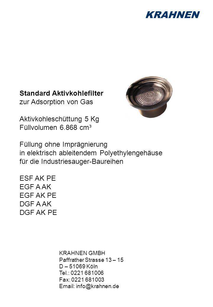 KRAHNEN Standard Aktivkohlefilter zur Adsorption von Gas Aktivkohleschüttung 5 Kg Füllvolumen 6.868 cm³ Füllung ohne Imprägnierung in elektrisch ableitendem Polyethylengehäuse für die Industriesauger-Baureihen ESF AK PE EGF A AK EGF AK PE DGF A AK DGF AK PE KRAHNEN GMBH Paffrather Strasse 13 – 15 D – 51069 Köln Tel.: 0221 681006 Fax: 0221 681003 Email: info@krahnen.de