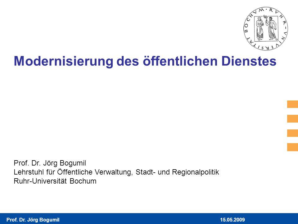 15.05.2009Prof. Dr. Jörg Bogumil Modernisierung des öffentlichen Dienstes Prof. Dr. Jörg Bogumil Lehrstuhl für Öffentliche Verwaltung, Stadt- und Regi