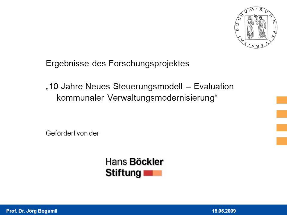 15.05.2009Prof. Dr. Jörg Bogumil Ergebnisse des Forschungsprojektes 10 Jahre Neues Steuerungsmodell – Evaluation kommunaler Verwaltungsmodernisierung