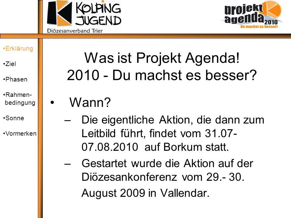 Was ist Projekt Agenda! 2010 - Du machst es besser? Wann? –Die eigentliche Aktion, die dann zum Leitbild führt, findet vom 31.07- 07.08.2010 auf Borku