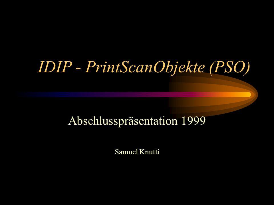 Allgemeines PSO sind temporäre IDIP - Objekte Ersatz von kurzlebenden Folien einfache Aufnahme (Kopierapparat) Popularität von IDIP steigern