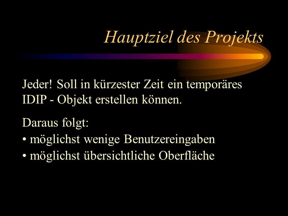 Hauptziel des Projekts Jeder. Soll in kürzester Zeit ein temporäres IDIP - Objekt erstellen können.