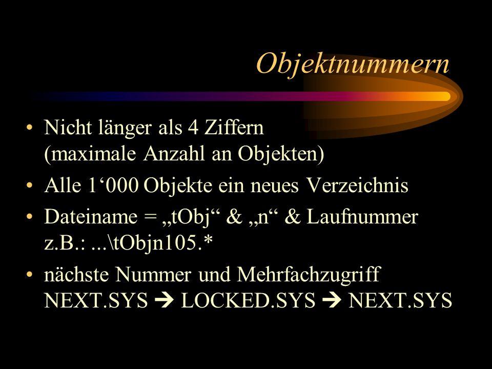 Objektnummern Nicht länger als 4 Ziffern (maximale Anzahl an Objekten) Alle 1000 Objekte ein neues Verzeichnis Dateiname = tObj & n & Laufnummer z.B.:...\tObjn105.* nächste Nummer und Mehrfachzugriff NEXT.SYS LOCKED.SYS NEXT.SYS