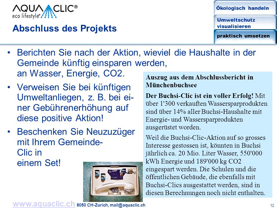 www.aquaclic.chwww.aquaclic.ch 8050 CH-Zurich, mail@aquaclic.ch 12 Abschluss des Projekts Berichten Sie nach der Aktion, wieviel die Haushalte in der Gemeinde künftig einsparen werden, an Wasser, Energie, CO2.