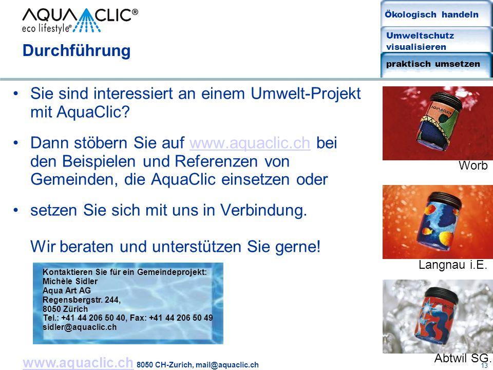 www.aquaclic.chwww.aquaclic.ch 8050 CH-Zurich, mail@aquaclic.ch 13 Durchführung Sie sind interessiert an einem Umwelt-Projekt mit AquaClic? Dann stöbe