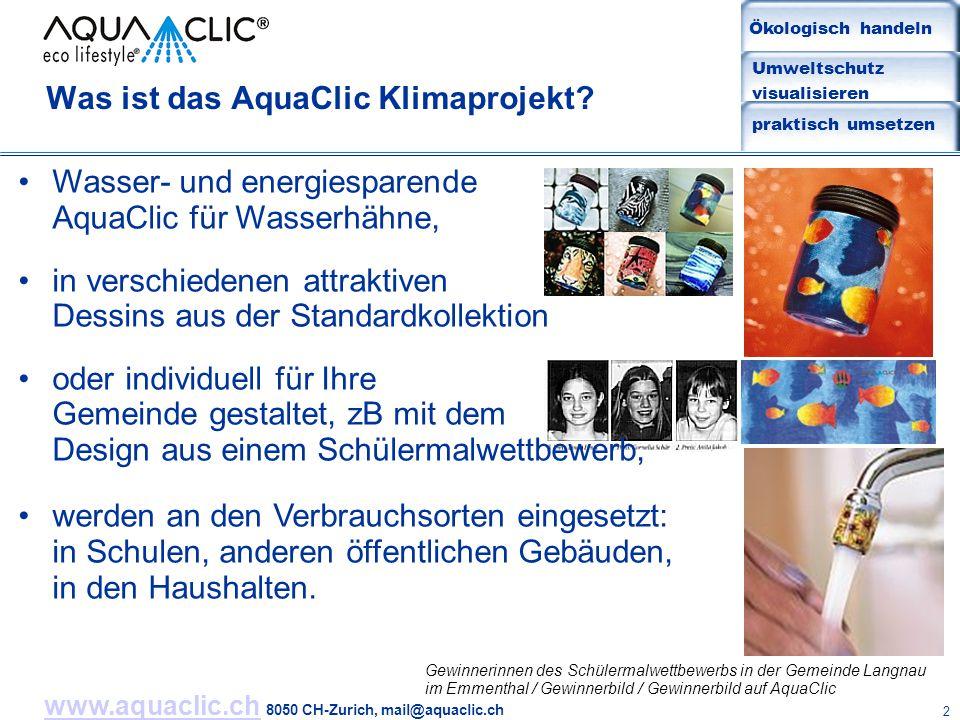 www.aquaclic.chwww.aquaclic.ch 8050 CH-Zurich, mail@aquaclic.ch 2 Was ist das AquaClic Klimaprojekt? Wasser- und energiesparende AquaClic für Wasserhä