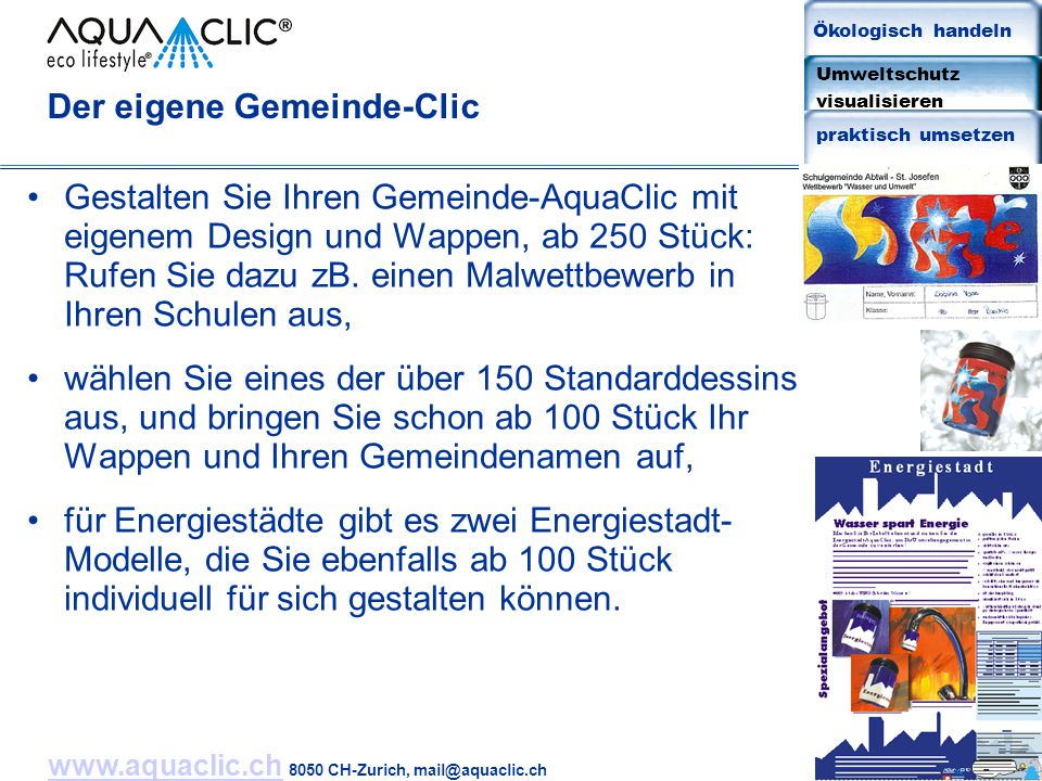 www.aquaclic.chwww.aquaclic.ch 8050 CH-Zurich, mail@aquaclic.ch 5 Der eigene Gemeinde-Clic Gestalten Sie Ihren Gemeinde-AquaClic mit eigenem Design un