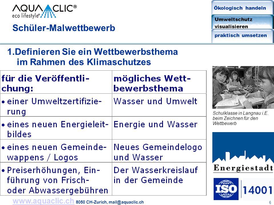 www.aquaclic.chwww.aquaclic.ch 8050 CH-Zurich, mail@aquaclic.ch 6 1.Definieren Sie ein Wettbewerbsthema im Rahmen des Klimaschutzes Schüler-Malwettbewerb Schulklasse in Langnau i.E.