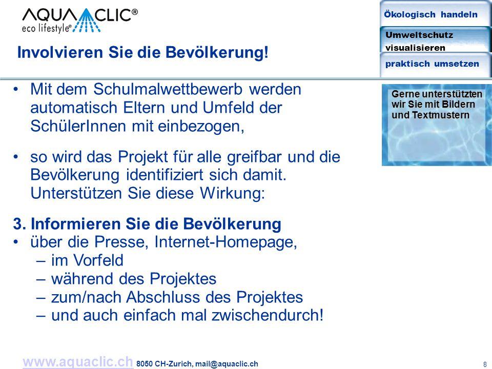 www.aquaclic.chwww.aquaclic.ch 8050 CH-Zurich, mail@aquaclic.ch 8 Mit dem Schulmalwettbewerb werden automatisch Eltern und Umfeld der SchülerInnen mit einbezogen, so wird das Projekt für alle greifbar und die Bevölkerung identifiziert sich damit.